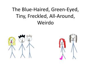 The Blue-Haired, Green-Eyed, Tiny, Freckled, All-Around, Weirdo