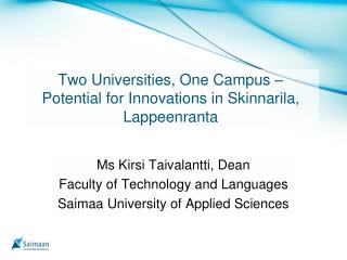 Two Universities ,  One Campus –  Potential  for  Innovations  in  Skinnarila , Lappeenranta