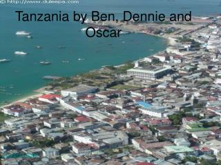 Tanzania by Ben, Dennie and  Oscar
