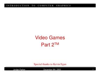 Video Games Part 2 TM Special thanks to Kevin Egan