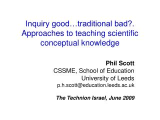 Inquiry good…traditional bad?. Approaches to teaching scientific conceptual knowledge