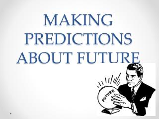 MAKING PREDICTIONS ABOUT FUTURE