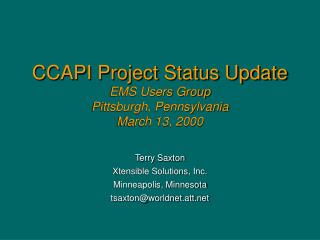 CCAPI Project Status Update EMS Users Group Pittsburgh, Pennsylvania March 13, 2000