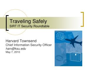 Traveling Safely SIRT IT Security Roundtable