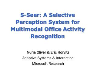 S-Seer: A Selective Perception System for Multimodal Office Activity Recognition