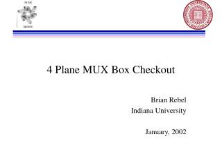 4 Plane MUX Box Checkout