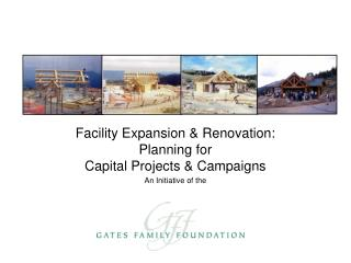 Facility Expansion & Renovation: Planning for  Capital Projects & Campaigns An Initiative of the