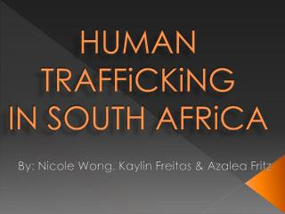 HUMAN  TRAFFiCKiNG IN SOUTH  AFRiCA