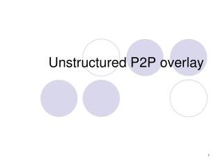 Unstructured P2P overlay