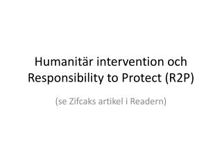 Humanitär intervention och  Responsibility  to  Protect  (R2P)