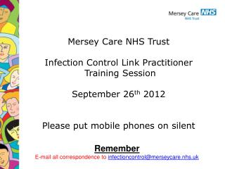 Mersey Care NHS Trust Infection Control Link Practitioner  Training Session September 26 th  2012
