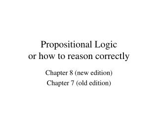 Propositional Logic  or how to reason correctly