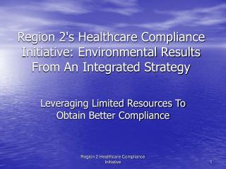 Region 2's Healthcare Compliance Initiative: Environmental Results From An Integrated Strategy