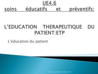 UE4.6  soins éducatifs et préventifs: L'EDUCATION THERAPEUTIQUE DU PATIENT:ETP