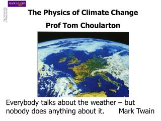 The Physics of Climate Change Prof Tom Choularton