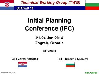 Initial Planning Conference ( IP C) 21 - 24 Jan  201 4 Zagreb ,  Croatia Co-Chairs