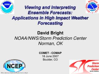 Viewing and Interpreting  Ensemble Forecasts: Applications in High Impact Weather Forecasting