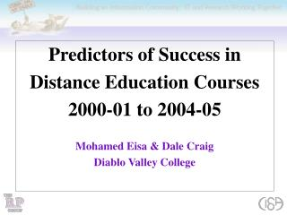 Predictors of Success in  Distance Education Courses 2000-01 to 2004-05 Mohamed Eisa & Dale Craig