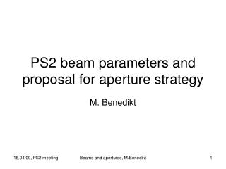 PS2 beam parameters and proposal for aperture strategy