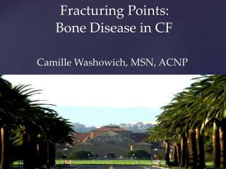Fracturing Points:  Bone Disease in CF Camille Washowich, MSN, ACNP