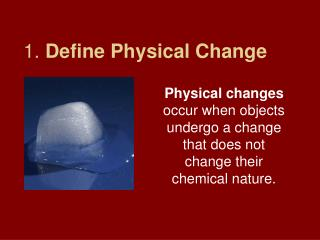 1.  Define Physical Change