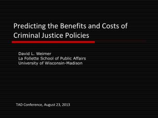 Predicting the Benefits and Costs of Criminal Justice Policies