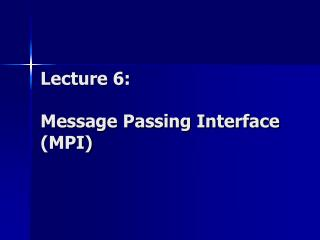 Lecture 6: Message Passing Interface (MPI)