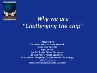 "Why we are  ""Challenging the chip"""