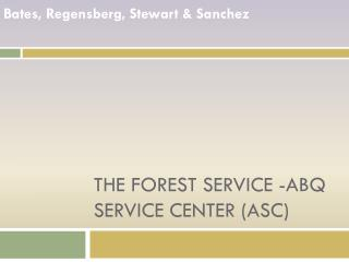 The Forest Service -ABQ Service Center (ASC)