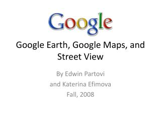 Google Earth, Google Maps, and Street View