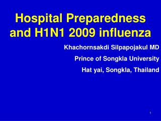 Hospital Preparedness  and H1N1 2009 influenza Khachornsakdi Silpapojakul MD
