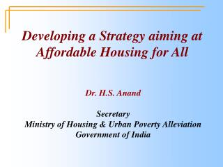 Dr. H.S. Anand Secretary Ministry of Housing & Urban Poverty Alleviation Government of India