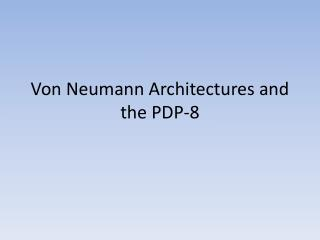 Von Neumann Architectures and the PDP-8