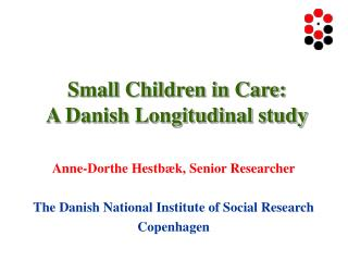 Small Children in Care:  A Danish Longitudinal study