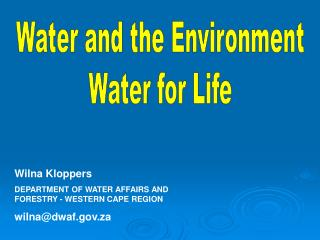 Wilna Kloppers  DEPARTMENT OF WATER AFFAIRS AND FORESTRY - WESTERN CAPE REGION wilna@dwaf.za