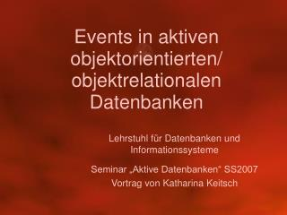 Events in aktiven objektorientierten/ objektrelationalen Datenbanken