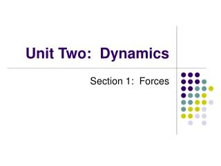 Unit Two:  Dynamics