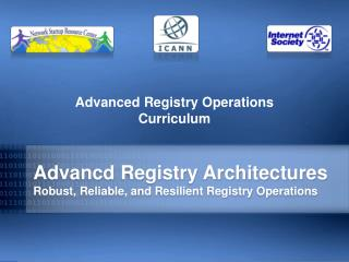Advancd Registry Architectures Robust, Reliable, and Resilient Registry Operations