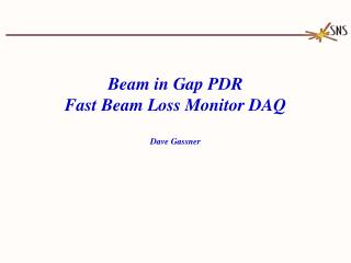 Beam in Gap PDR Fast Beam Loss Monitor DAQ Dave Gassner