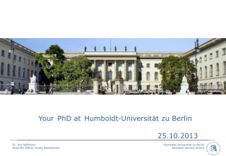 Your PhD at Humboldt-Universität zu Berlin 25.10.2013