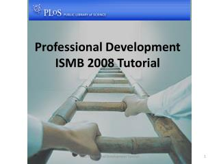 Professional Development ISMB 2008 Tutorial