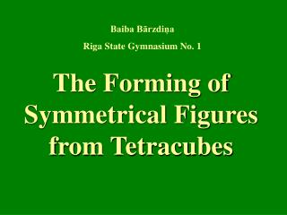 The Forming of Symmetrical Figures from Tetracubes