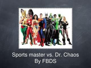 Sports master vs. Dr. Chaos By FBDS