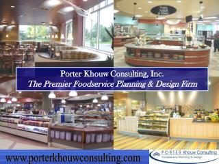 Porter Khouw Consulting, Inc. The Premier Foodservice Planning & Design Firm