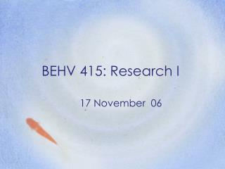 BEHV 415: Research I