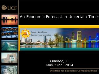 An Economic Forecast in Uncertain Times Orlando, FL May 22nd, 2014