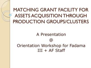 MATCHING GRANT FACILITY FOR ASSETS ACQUISITION THROUGH PRODUCTION GROUPS/CLUSTERS
