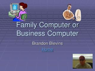 Family Computer or Business Computer