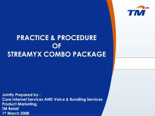 PRACTICE & PROCEDURE  OF  STREAMYX COMBO PACKAGE
