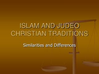 ISLAM AND JUDEO CHRISTIAN TRADITIONS